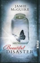 Beautiful Disaster - Roman ebook by Jamie McGuire, Henriette Zeltner