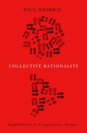 Collective Rationality: Equilibrium in Cooperative Games ebook by Paul Weirich