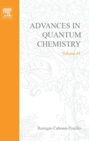 Advances in Quantum Chemistry - Theory of the Interaction of Swift Ions with Matter, Part 1 ebook by Remigio Cabrera-Trujillo, John R. Sabin