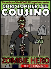 Zombie Hero: The Beginning ebook by Christopher Lee Cousino