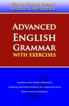 Advanced English Grammar ebook by George Lyman Kittredge, Frank Edgar Farley