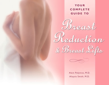 Your Complete Guide to Breast Reduction and Breast Lifts ebook by Alain Polynice,Aloysius Smith