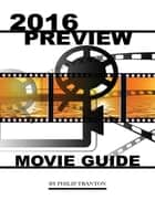 2016 Preview Movie Guide ebook by Philip Tranton