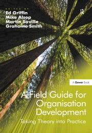 A Field Guide for Organisation Development - Taking Theory into Practice ebook by Mike Alsop,Grahame Smith,Ed Griffin