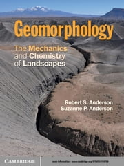 Geomorphology - The Mechanics and Chemistry of Landscapes ebook by Robert S. Anderson, Suzanne P. Anderson