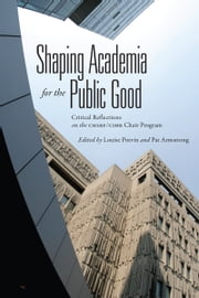 Shaping Academia for the Public Good - Critical Reflections on the CHSRF/CIHR Chair Program ebook by Louise Potvin,Pat Armstrong