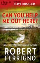 Can You Help Me Out Here? ebook by Robert Ferrigno