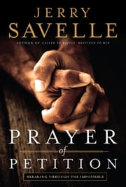 Prayer of Petition - Breaking Through the Impossible ebook by Jerry Savelle