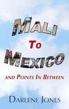 Mali to Mexico and Points in Between ebook by Darlene Jones