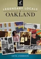 Legendary Locals of Oakland ebook by Gene Anderson
