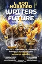 L. Ron Hubbard Presents Writers of the Future Volume 36 - Bestselling Anthology of Award-Winning Science Fiction and Fantasy Short Stories ebook by L. Ron Hubbard, David Farland, Nnedi Okorafor,...