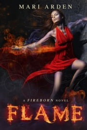 Flame: A Fireborn Novel ebook by Mari Arden