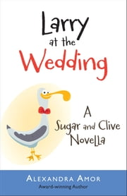 Larry at the Wedding - A Sugar and Clive Novella ebook by Alexandra Amor