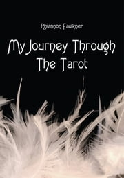 My Journey Through The Tarot ebook by Rhiannon Faulkner