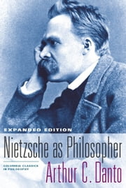 Nietzsche As Philosopher - Expanded Edition ebook by Arthur C. Danto