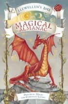 Llewellyn's 2012 Magical Almanac - Practical Magic for Everyday Living ebook by Llewellyn, Blake Octavian Blair, Tess Whitehurst,...
