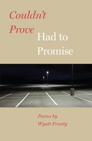 Couldn't Prove, Had to Promise ebook by Wyatt Prunty