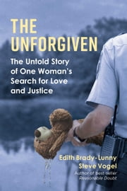 The Unforgiven - The Untold Story of One Woman's Search for Love and Justice ebook by Edith Brady-Lunny, Steve Vogel