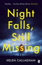 Night Falls, Still Missing - The gripping psychological thriller perfect for the cold winter nights ebook by Helen Callaghan