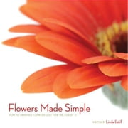 Flowers Made Simple - How to arrange flowers just for the fun of it. ebook by Estill, Linda