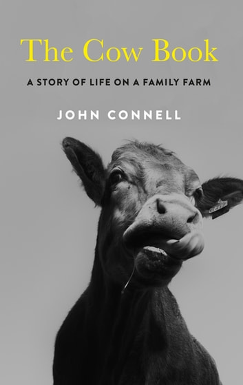 The Cow Book - A Story of Life on a Family Farm ebook by John Connell