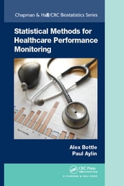 Statistical Methods for Healthcare Performance Monitoring ebook by Alex Bottle,Paul Aylin