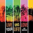 Live and Love Your Life! ebook by Eric Anderson