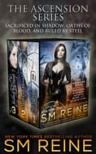 The Ascension Series, Books 1-3: Sacrificed in Shadow, Oaths of Blood, and Ruled by Steel ebook de SM Reine