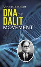 Dna of Dalit Movement ebook by Ojha Jai Prakash