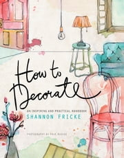 How to Decorate - An Inspiring and Practical Handbook ebook by Shannon Fricke,Prue Ruscoe