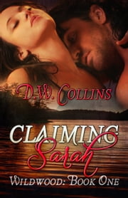 Claiming Sarah: Wildwood, Book One ebook by D. W. Collins