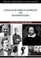 An Essay On The American Contribution And The Democratic Idea ebook by Winston Churchill
