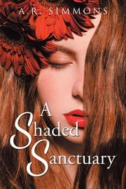 A Shaded Sanctuary ebook by A. R. Simmons