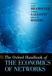The Oxford Handbook of the Economics of Networks ebook by Yann Bramoull?,Andrea Galeotti,Brian Rogers