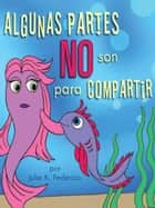Algunas Partes NO Son Para Compartir ebook by Julie  K. Federico
