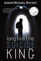 Long Live The Suicide King ebook by Aaron Michael Ritchey