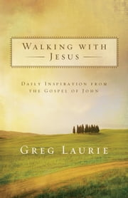 Walking with Jesus - Daily Inspiration from the Gospel of John ebook by Greg Laurie