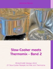 Slow-Cooker meets Thermomix - Band 2 eBook by Jannine Bauer