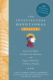 The Intellectual Devotional Health - Revive Your Mind, Complete Your Education, and Digest a Daily Dose of Wellness Wisdom ebook by David S. Kidder,Noah D. Oppenheim