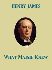 What Maisie Knew ebook by Henry James