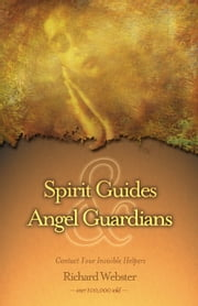 Spirit Guides & Angel Guardians: Contact Your Invisible Helpers - Contact Your Invisible Helpers ebook by Richard Webster