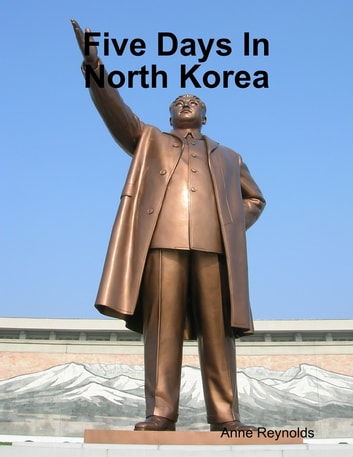Five Days In North Korea ebook by Anne Reynolds