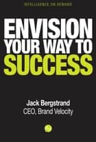 Envision Your Way To Success ebook by Joshua Hammer