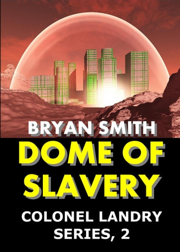 Dome Of Slavery - Colonel Landry Space Adventure Series, #2 ebook by Bryan Smith
