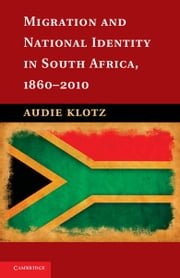 Migration and National Identity in South Africa, 1860–2010 ebook by Professor Audie Klotz
