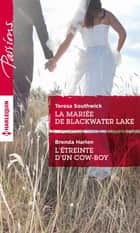 La mariée de Blackwater Lake - L'étreinte d'un cow-boy ebook by Teresa Southwick, Brenda Harlen