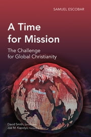 A Time for Mission - The Challenge for Global Christianity ebook by Samuel Escobar