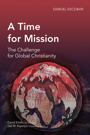 A Time for Mission - The Challenge for Global Christianity 電子書 by Samuel Escobar