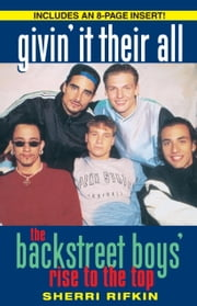 Givin' It Their All - The Backstreet Boys' Rise to the Top ebook by Kobo.Web.Store.Products.Fields.ContributorFieldViewModel