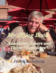 "My (B)log Book - Anecdotes, Essays and Other ""Ramblings"" ebook by Horst Schenk"